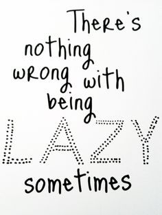 Sunday be your Lazy Day