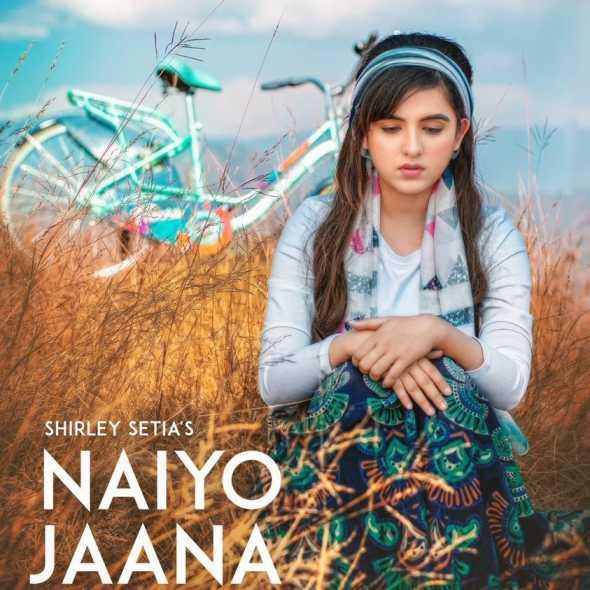 Naiyo Jaana Shirley Setia Mp3 Song Download