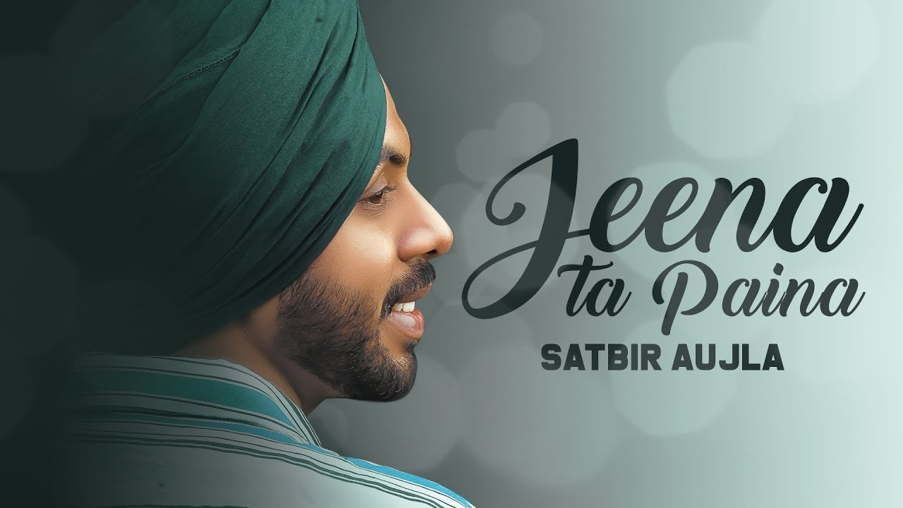 Photo of Jeena Ta Paina By Satbir Aujla Mp3 Download in High Definition Free