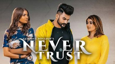 Photo of Never Trust Song Download Mp3 Gurneet Dosanjh New Song