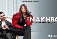 Photo of Nakhro Khan Bhaini Song Download Khan Bhaini Ft. Shipra Goyal